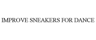 mark for IMPROVE SNEAKERS FOR DANCE, trademark #87838076