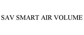 mark for SAV SMART AIR VOLUME, trademark #87841610