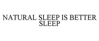 mark for NATURAL SLEEP IS BETTER SLEEP, trademark #87841984