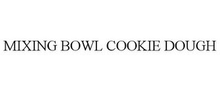mark for MIXING BOWL COOKIE DOUGH, trademark #87843882