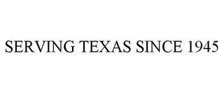 mark for SERVING TEXAS SINCE 1945, trademark #87845276