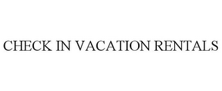 mark for CHECK IN VACATION RENTALS, trademark #87845281