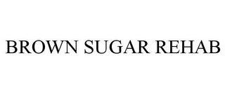 mark for BROWN SUGAR REHAB, trademark #87845531