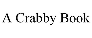 mark for A CRABBY BOOK, trademark #87847831