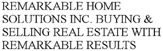 "mark for REMARKABLE HOME SOLUTIONS INCORPORATED ""BUYING & SELLING REAL ESTATE WITH REMARKABLE RESULTS"", trademark #87848696"
