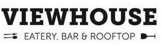 mark for VIEWHOUSE EATERY, BAR & ROOFTOP, trademark #87850170