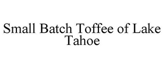 mark for SMALL BATCH TOFFEE OF LAKE TAHOE, trademark #87850451