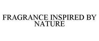 mark for FRAGRANCE INSPIRED BY NATURE, trademark #87864142