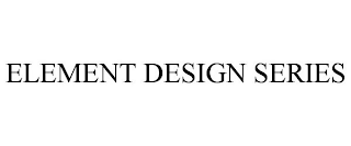 mark for ELEMENT DESIGN SERIES, trademark #87892033