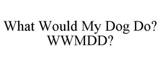 mark for WHAT WOULD MY DOG DO? WWMDD?, trademark #87931855