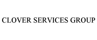 mark for CLOVER SERVICES GROUP, trademark #87931882