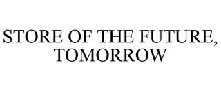 mark for STORE OF THE FUTURE, TOMORROW, trademark #87931952