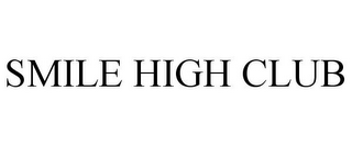 mark for SMILE HIGH CLUB, trademark #87931959