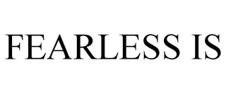 mark for FEARLESS IS, trademark #87932000