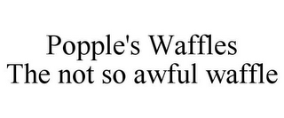 mark for POPPLE'S WAFFLES THE NOT SO AWFUL WAFFLE, trademark #87932062