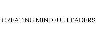 mark for CREATING MINDFUL LEADERS, trademark #87932154