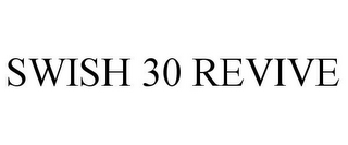 mark for SWISH 30 REVIVE, trademark #87932174