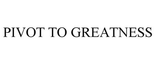 mark for PIVOT TO GREATNESS, trademark #87932226