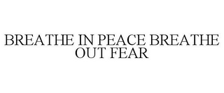 mark for BREATHE IN PEACE BREATHE OUT FEAR, trademark #87932254