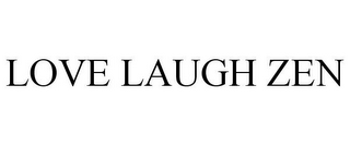 mark for LOVE LAUGH ZEN, trademark #87932414