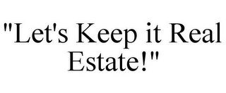 "mark for ""LET'S KEEP IT REAL ESTATE!"", trademark #87937432"