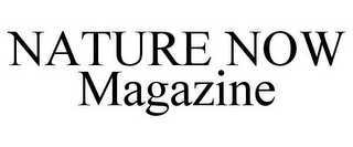 mark for NATURE NOW MAGAZINE, trademark #87937442