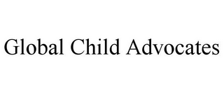 mark for GLOBAL CHILD ADVOCATES, trademark #87937509