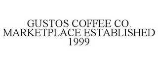 mark for GUSTOS COFFEE CO. MARKETPLACE ESTABLISHED 1999, trademark #87937532
