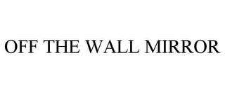 mark for OFF THE WALL MIRROR, trademark #87937801