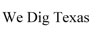 mark for WE DIG TEXAS, trademark #87937813