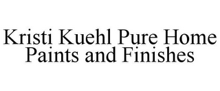mark for KRISTI KUEHL PURE HOME PAINTS AND FINISHES, trademark #87937814