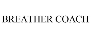 mark for BREATHER COACH, trademark #87938860