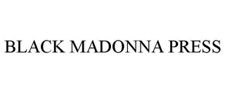 mark for BLACK MADONNA PRESS, trademark #87938938