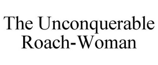 mark for THE UNCONQUERABLE ROACH-WOMAN, trademark #87938975
