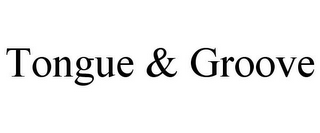 mark for TONGUE & GROOVE, trademark #87939060
