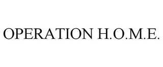 mark for OPERATION H.O.M.E., trademark #87939087