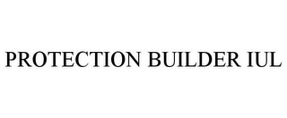 mark for PROTECTION BUILDER IUL, trademark #87951175