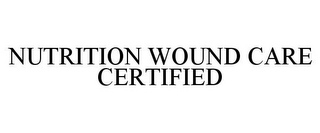 mark for NUTRITION WOUND CARE CERTIFIED, trademark #87952691