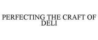 mark for PERFECTING THE CRAFT OF DELI, trademark #87977738