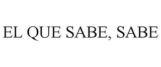mark for EL QUE SABE, SABE, trademark #87978400