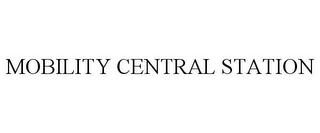 mark for MOBILITY CENTRAL STATION, trademark #88018684