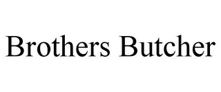 mark for BROTHERS BUTCHER, trademark #88046324