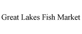mark for GREAT LAKES FISH MARKET, trademark #88046359