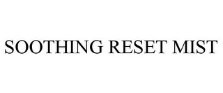 mark for SOOTHING RESET MIST, trademark #88096041