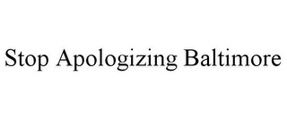 mark for STOP APOLOGIZING BALTIMORE, trademark #88103652