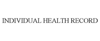 mark for INDIVIDUAL HEALTH RECORD, trademark #88103657