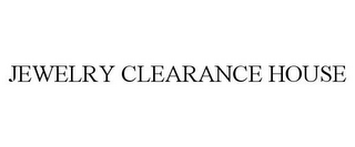 mark for JEWELRY CLEARANCE HOUSE, trademark #88106976