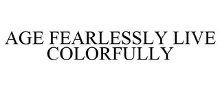 mark for AGE FEARLESSLY LIVE COLORFULLY, trademark #88107053