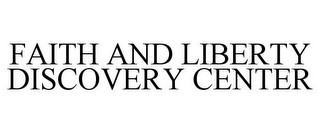 mark for FAITH AND LIBERTY DISCOVERY CENTER, trademark #88135924