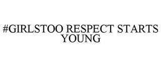 mark for #GIRLSTOO RESPECT STARTS YOUNG, trademark #88146028